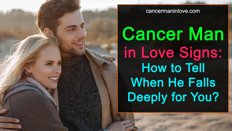 Cancer Man In Love Signs: How To Tell When He Falls Deeply